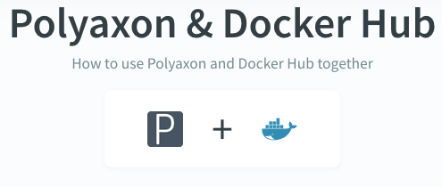 Polyaxon and dockerhub documentation